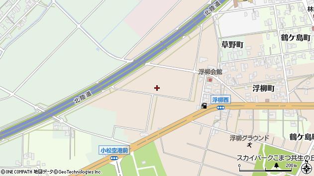 石川県小松市浮柳町ア周辺の地図